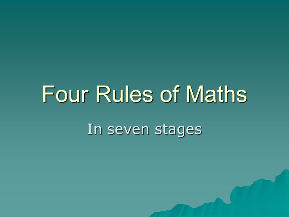 Four Rules Addition Addition Subtraction Subtraction Multiplication Multiplication division division