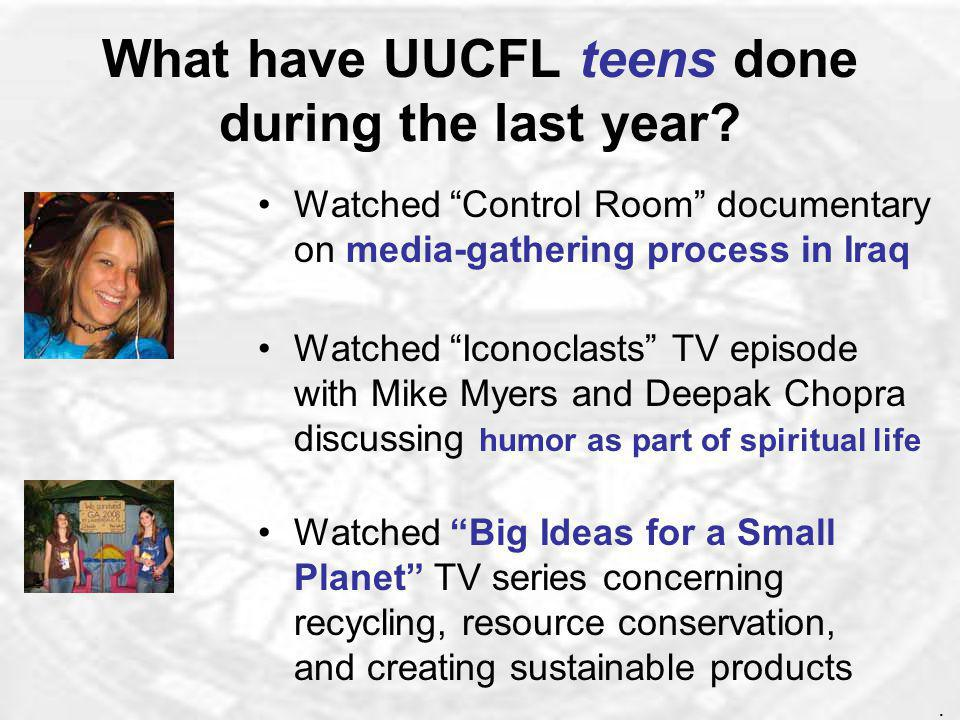 What have UUCFL teens done during the last year? Currently creating a video for our web site Currently developing UU General Assembly picture CDs Held