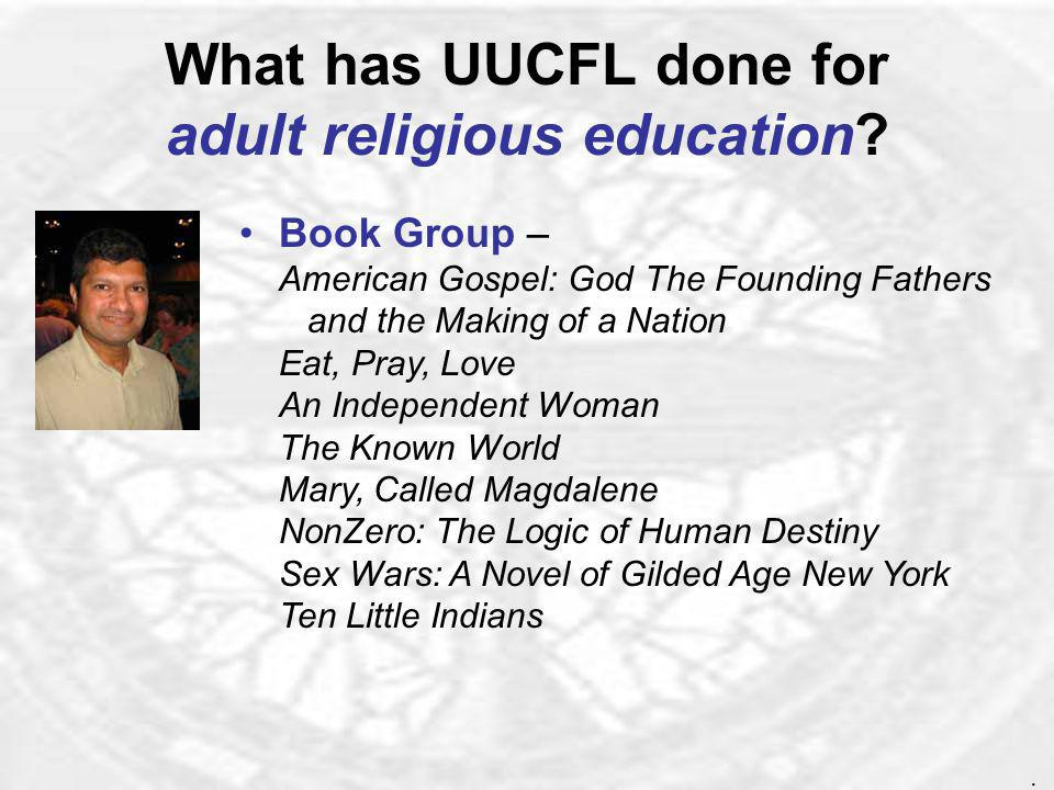 What has UUCFL done for adult religious education? Evensong sessions for attentive listening and sharing on a variety of spiritual topics Talk by Rabb