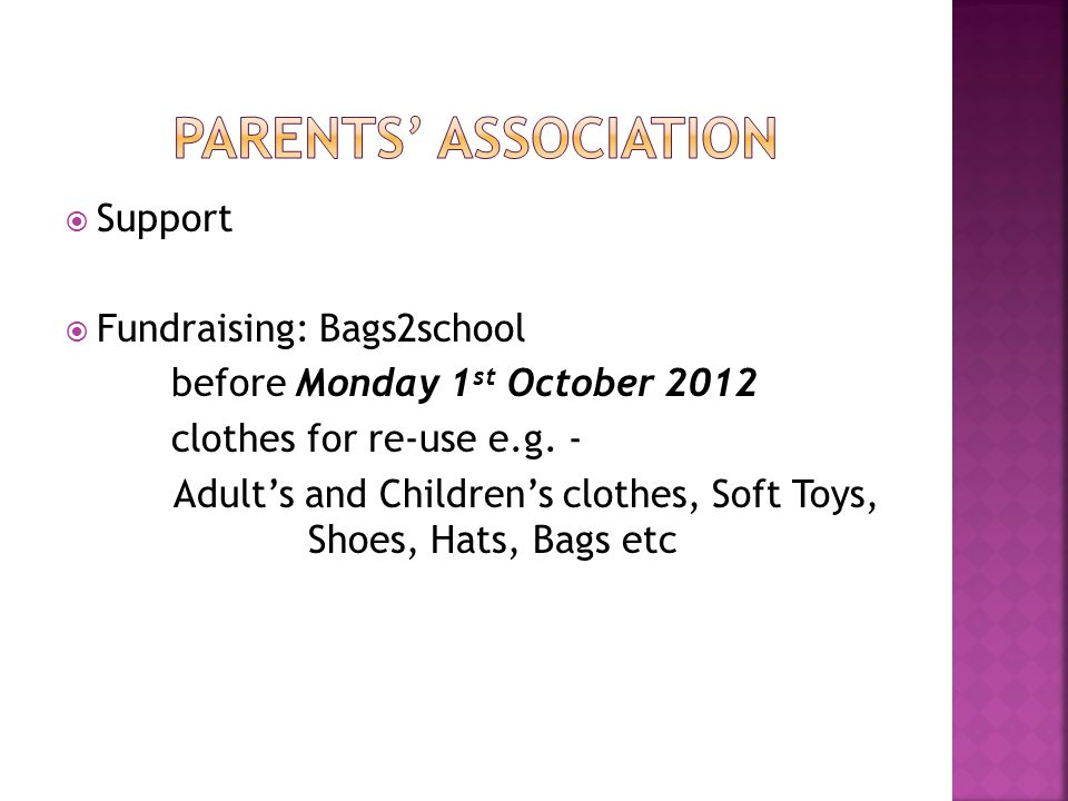 Support Fundraising: Bags2school before Monday 1 st October 2012 clothes for re-use e.g. - Adults and Childrens clothes, Soft Toys, Shoes, Hats, Bags