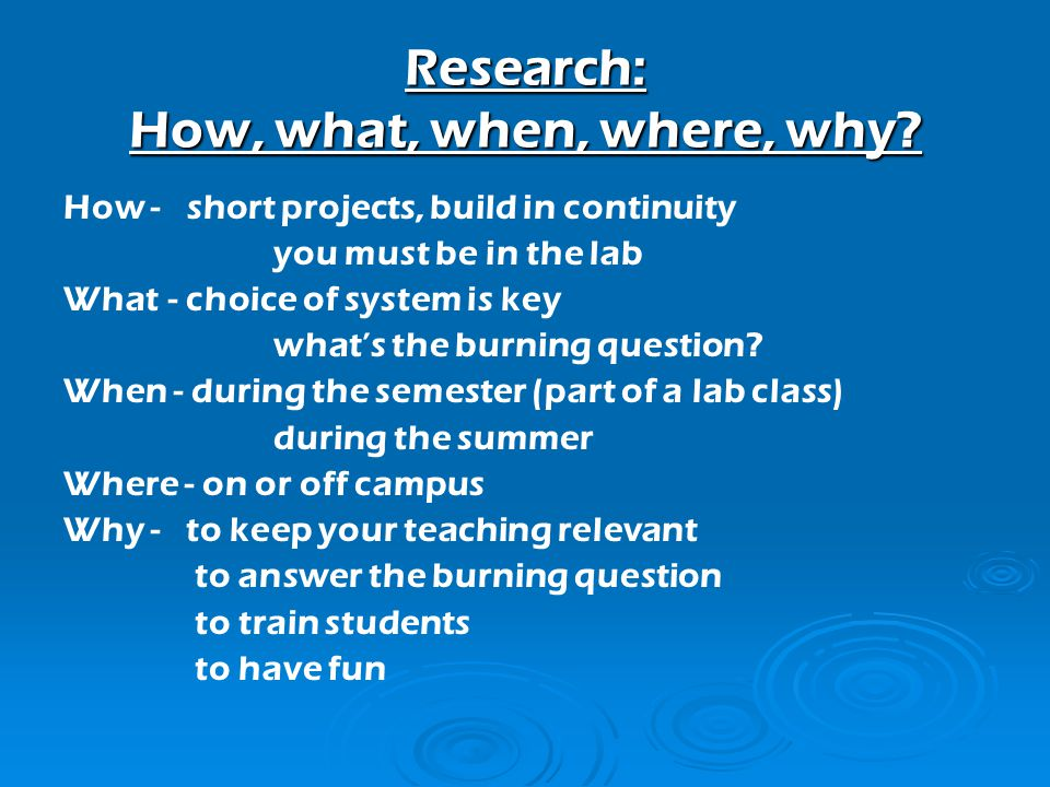 Research: How, what, when, where, why.