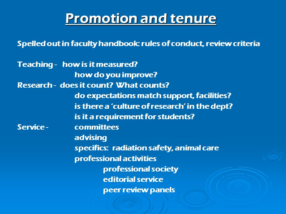 Promotion and tenure Spelled out in faculty handbook: rules of conduct, review criteria Teaching - how is it measured.