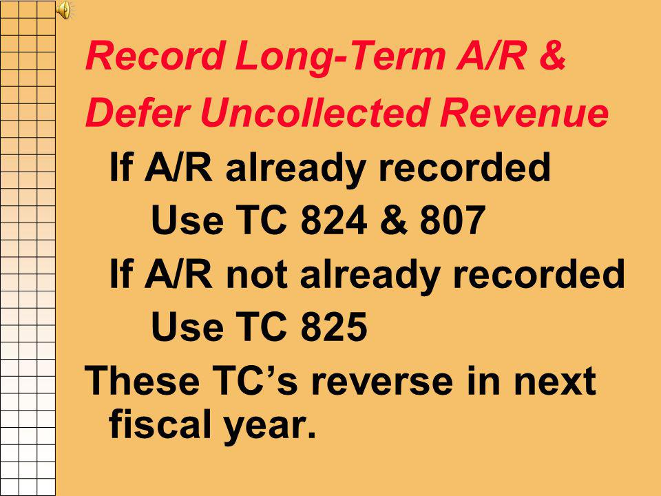 Accrued Revenue / Accounts Receivable Reductions Reverse doubtful amounts T/C 113R or 456 Transfers to CCU Revenues not collectible within 60 days of YE deferred in R*Stars