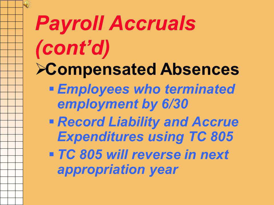 Payroll Accruals (contd) All accruals and reversals post to Salaries and Fringe Benefits Payable All reversals and disbursements in the new fiscal yea