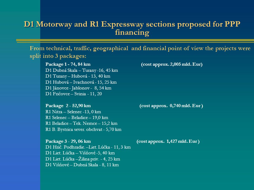 D1 Motorway and R1 Expressway sections proposed for PPP financing Package 1 - 74, 84 km (cost approx.