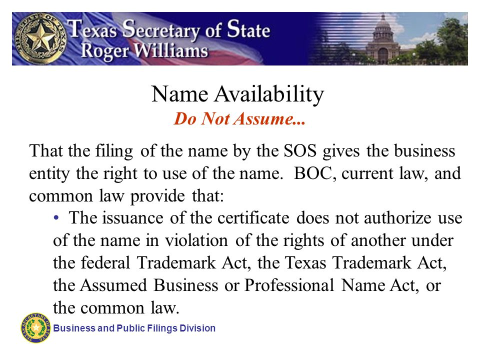 Business and Public Filings Division Name Availability That the filing of the name by the SOS gives the business entity the right to use of the name.