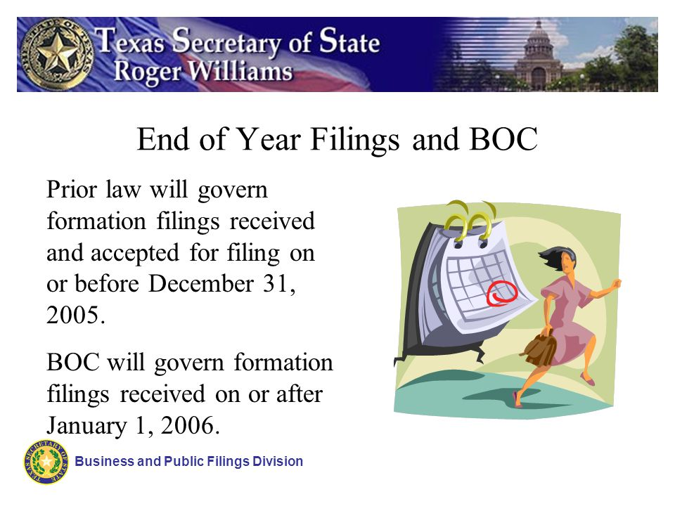End of Year Filings and BOC Business and Public Filings Division Prior law will govern formation filings received and accepted for filing on or before December 31, 2005.