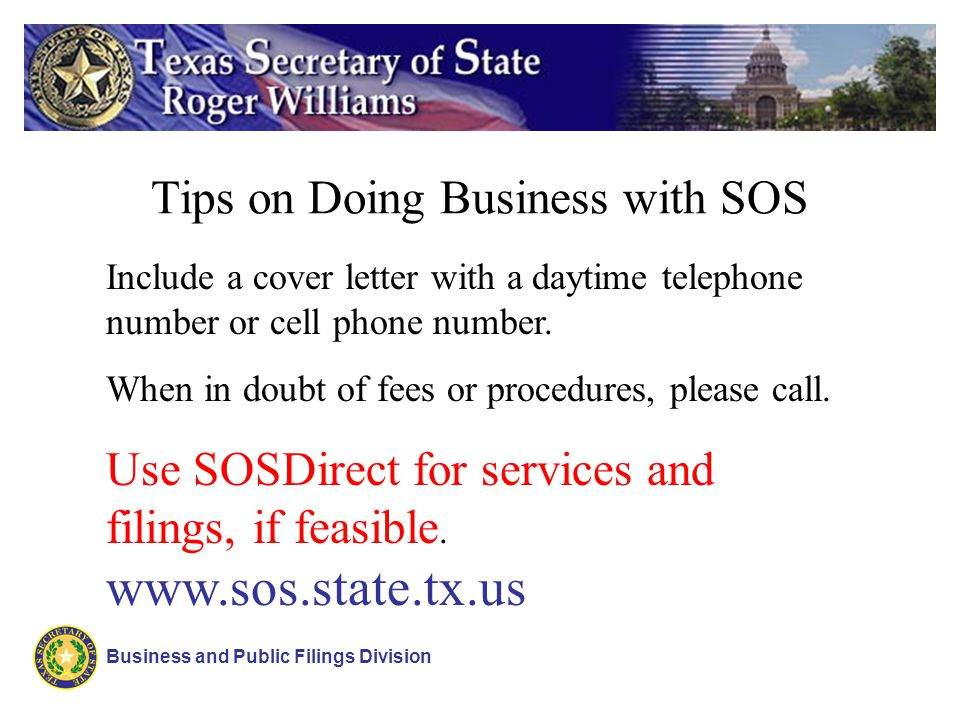 Tips on Doing Business with SOS Business and Public Filings Division Include a cover letter with a daytime telephone number or cell phone number. When