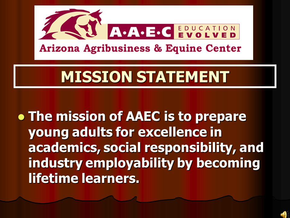 MISSION STATEMENT The mission of AAEC is to prepare young adults for excellence in academics, social responsibility, and industry employability by bec