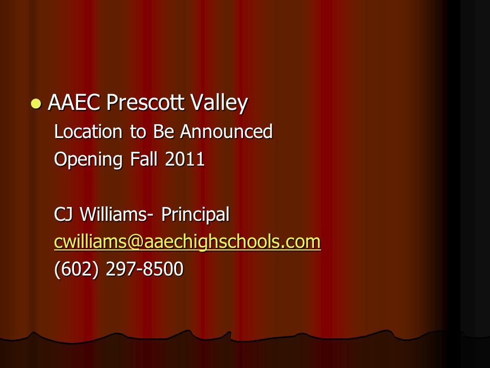 AAEC Prescott Valley AAEC Prescott Valley Location to Be Announced Opening Fall 2011 CJ Williams- Principal cwilliams@aaechighschools.com (602) 297-85