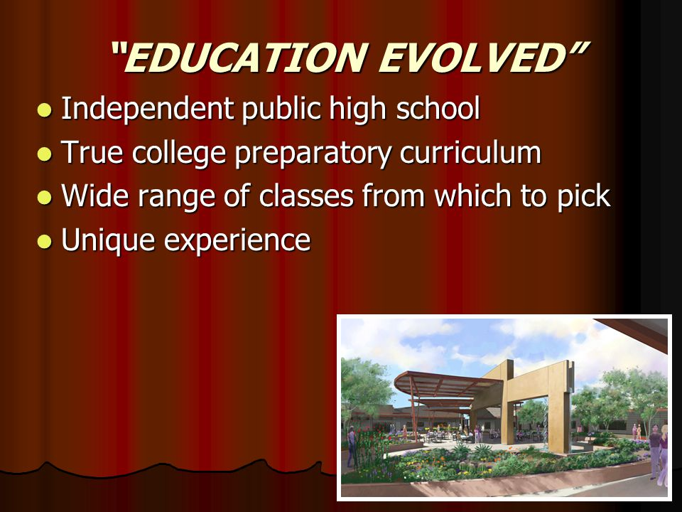 EDUCATION EVOLVED Independent public high school Independent public high school True college preparatory curriculum True college preparatory curriculu