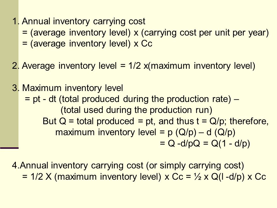 1. Annual inventory carrying cost = (average inventory level) x (carrying cost per unit per year) = (average inventory level) x Cc 2. Average inventor