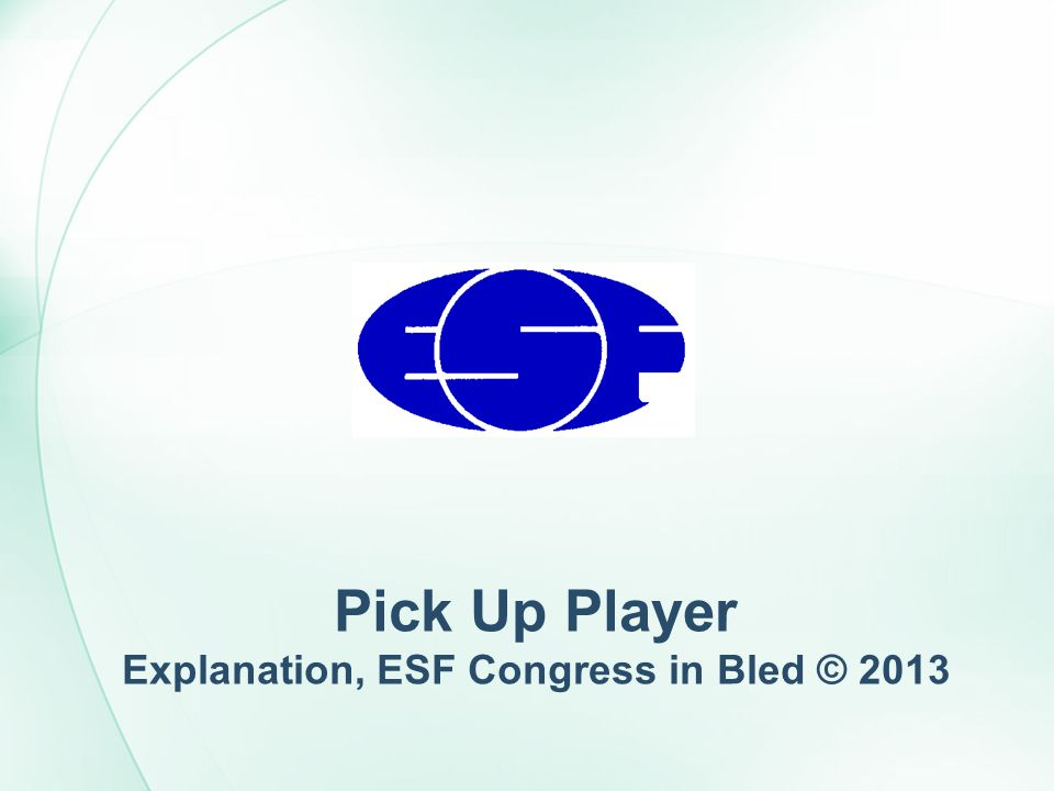 Pick Up Player Explanation, ESF Congress in Bled © 2013