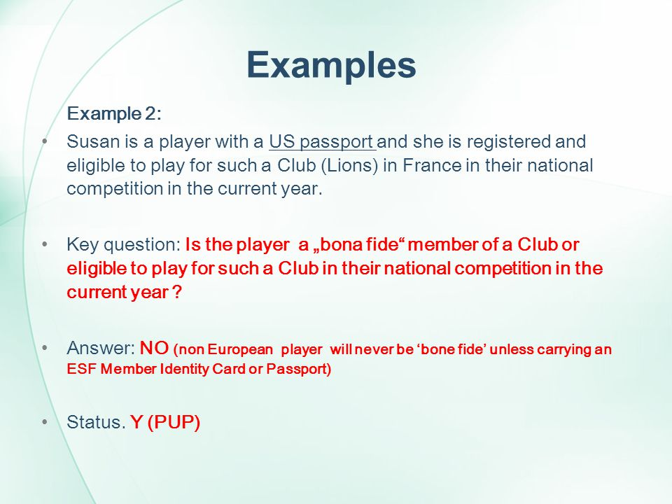 Examples Example 2: Susan is a player with a US passport and she is registered and eligible to play for such a Club (Lions) in France in their national competition in the current year.