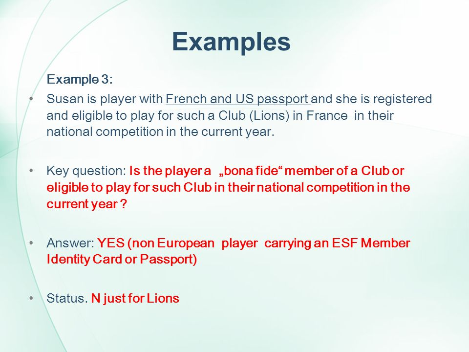 Examples Example 3: Susan is player with French and US passport and she is registered and eligible to play for such a Club (Lions) in France in their national competition in the current year.