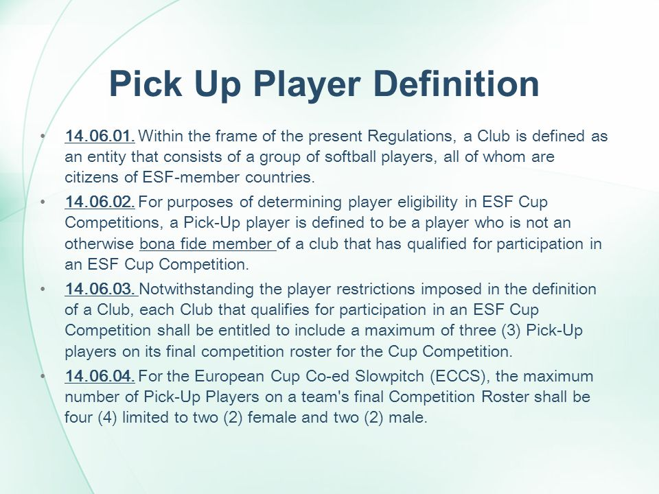 Pick Up Player Definition 14.06.01. Within the frame of the present Regulations, a Club is defined as an entity that consists of a group of softball p