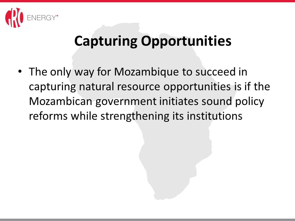 Capturing Opportunities The only way for Mozambique to succeed in capturing natural resource opportunities is if the Mozambican government initiates s