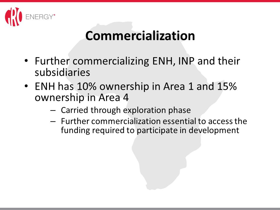 Further commercializing ENH, INP and their subsidiaries ENH has 10% ownership in Area 1 and 15% ownership in Area 4 – Carried through exploration phas