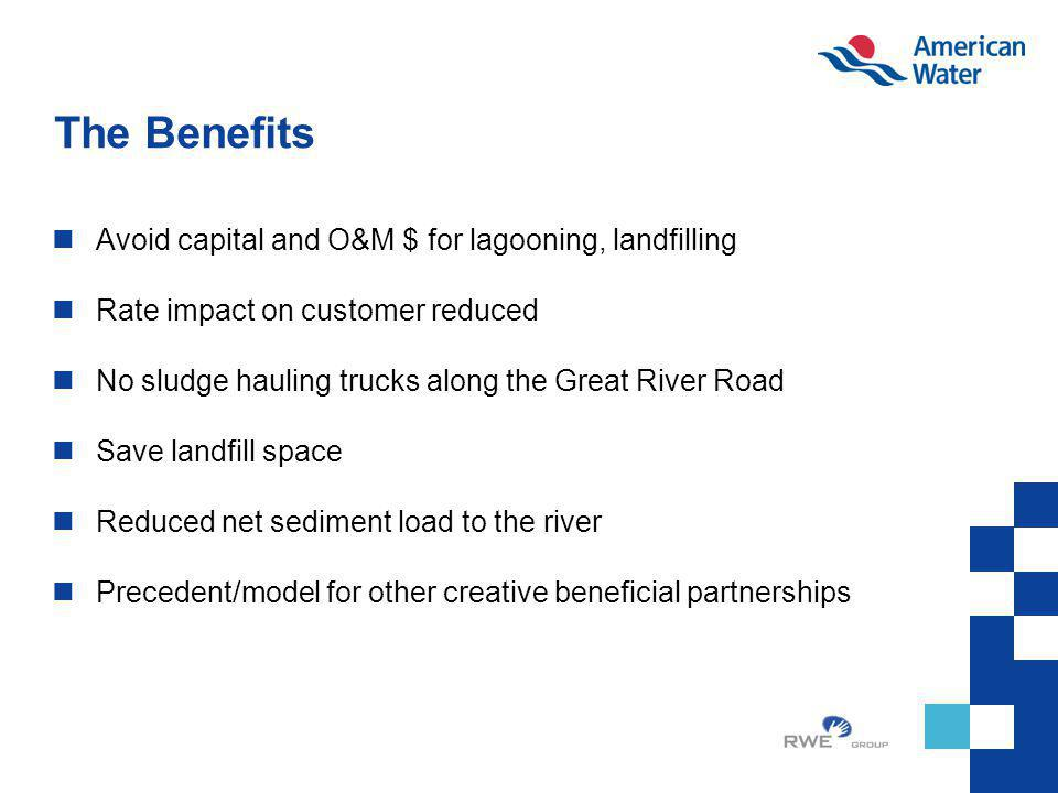 The Benefits Avoid capital and O&M $ for lagooning, landfilling Rate impact on customer reduced No sludge hauling trucks along the Great River Road Sa