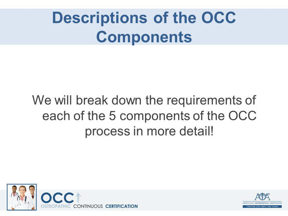 Descriptions of the OCC Components We will break down the requirements of each of the 5 components of the OCC process in more detail!