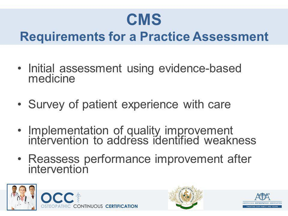 CMS Requirements for a Practice Assessment Initial assessment using evidence-based medicine Survey of patient experience with care Implementation of q