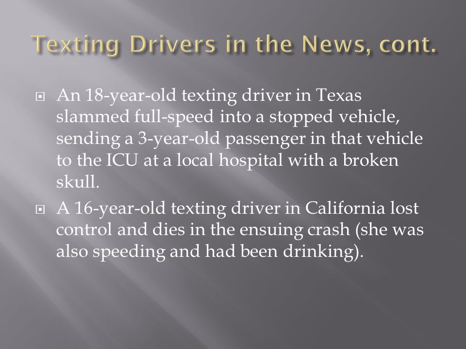 An 18-year-old texting driver in Texas slammed full-speed into a stopped vehicle, sending a 3-year-old passenger in that vehicle to the ICU at a local