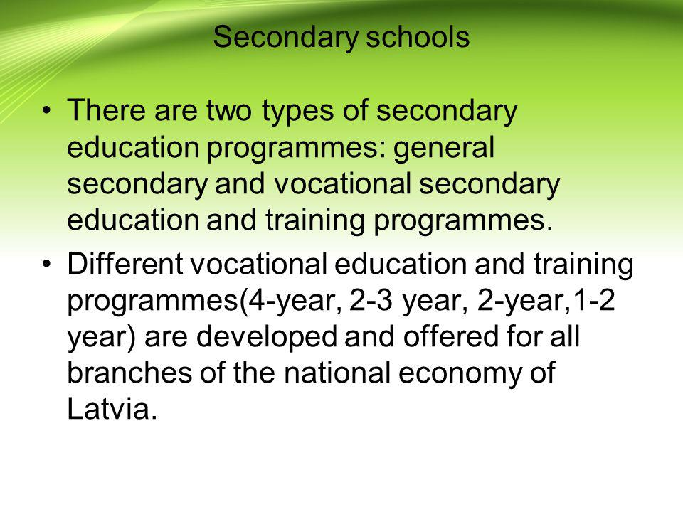 There are two types of secondary education programmes: general secondary and vocational secondary education and training programmes. Different vocatio