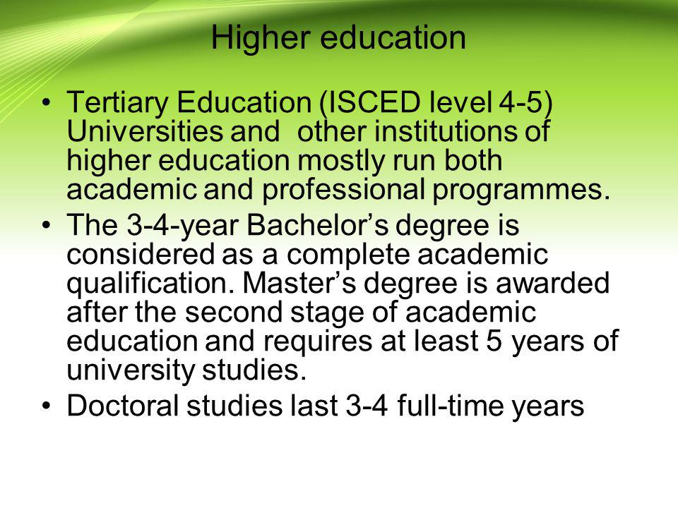 Higher education Tertiary Education (ISCED level 4-5) Universities and other institutions of higher education mostly run both academic and professiona