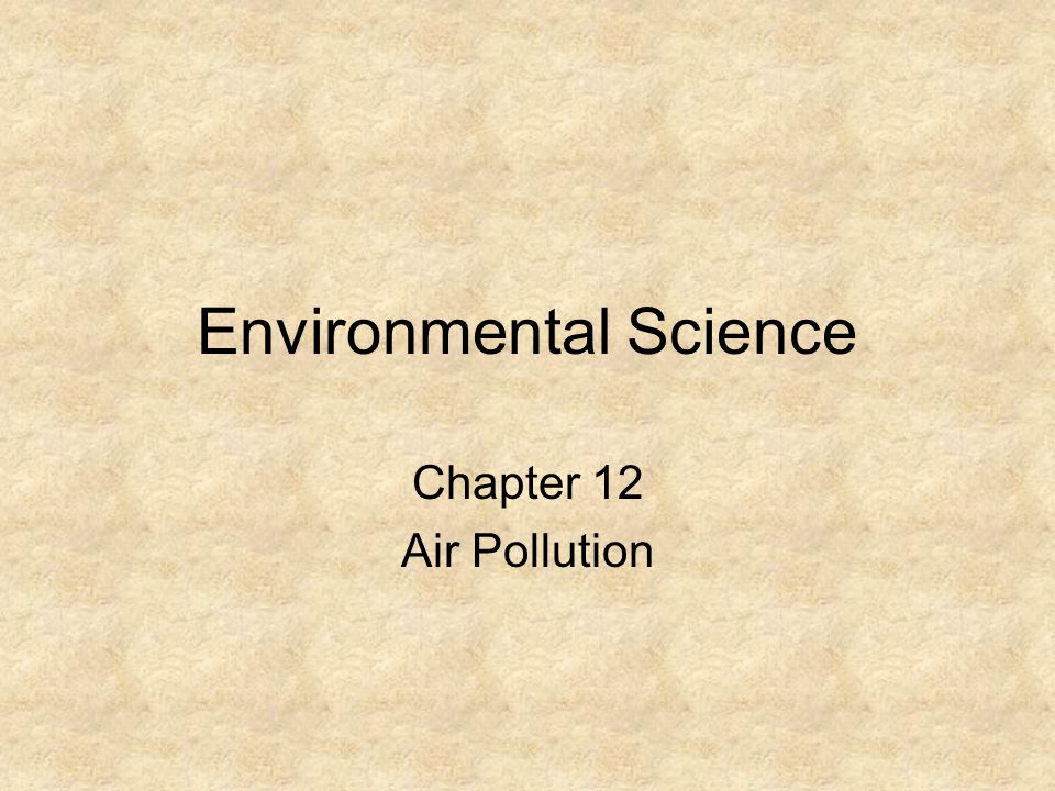 Environmental Science Chapter 12 Air Pollution