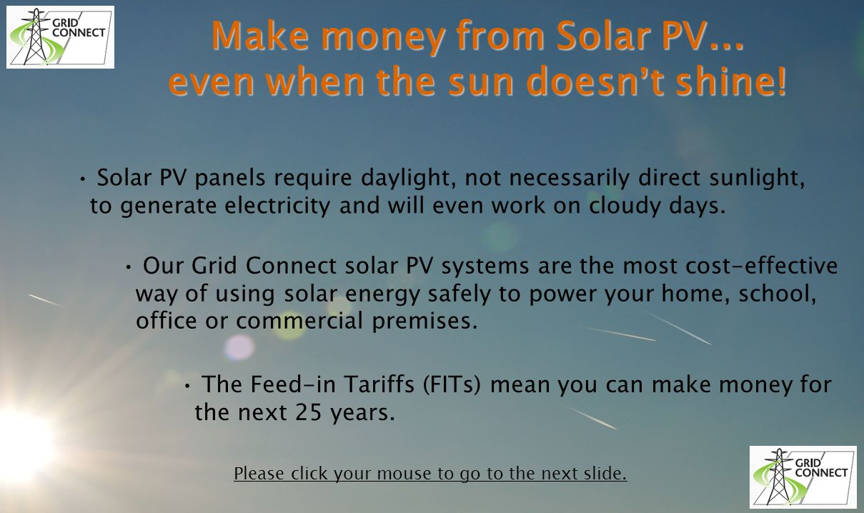 Make money from Solar PV … even when the sun doesn t shine.
