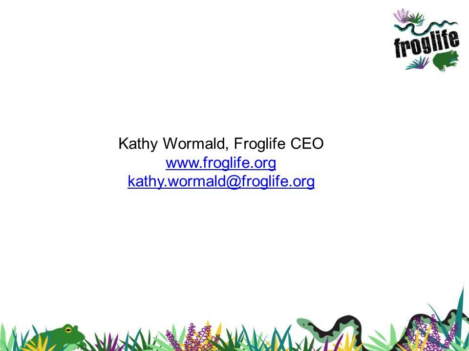 Kathy Wormald, Froglife CEO www.froglife.org kathy.wormald@froglife.org