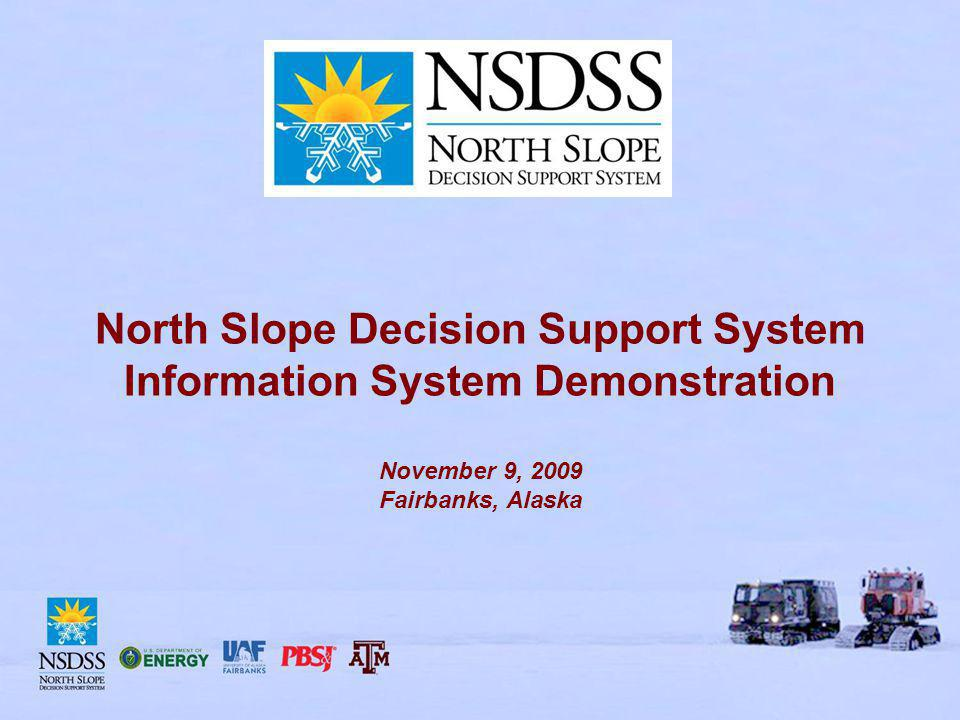 North Slope Decision Support System Information System Demonstration November 9, 2009 Fairbanks, Alaska