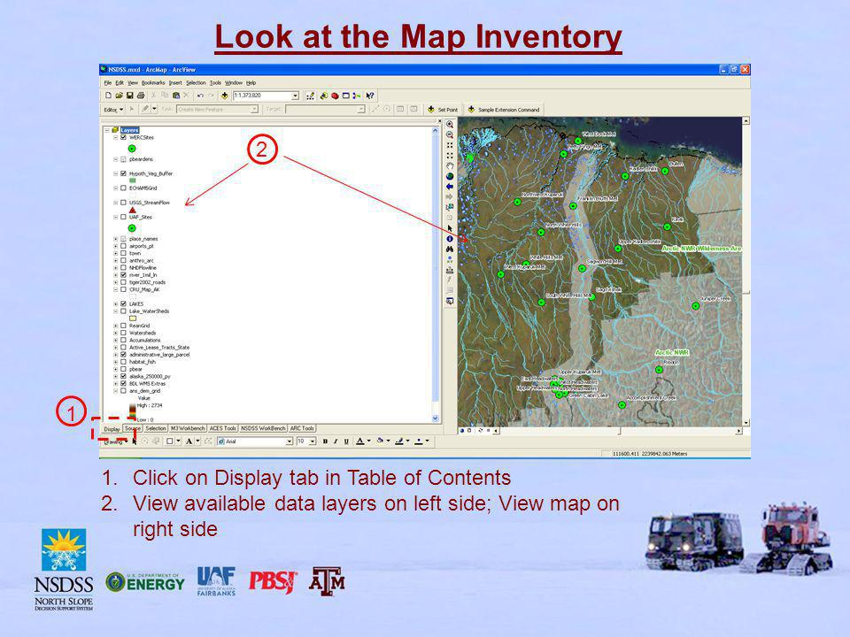 Look at the Map Inventory 1.Click on Display tab in Table of Contents 2.View available data layers on left side; View map on right side 1 2