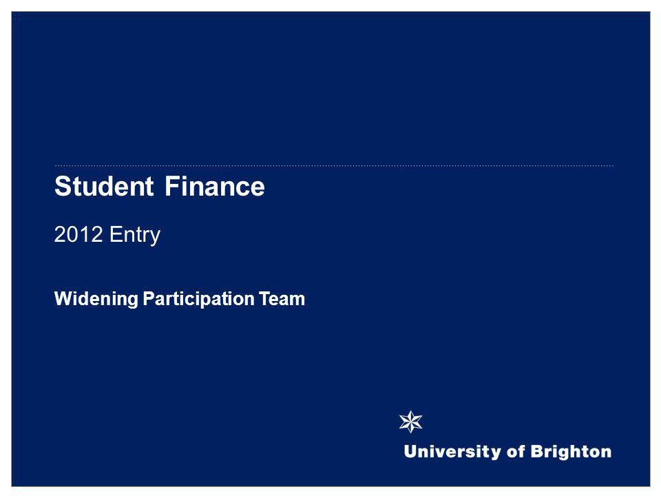 Student Finance 2012 Entry Widening Participation Team
