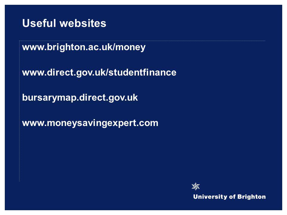 Useful websites www.brighton.ac.uk/money www.direct.gov.uk/studentfinance bursarymap.direct.gov.uk www.moneysavingexpert.com