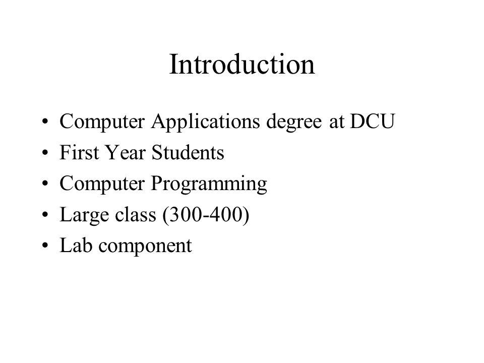 Introduction Computer Applications degree at DCU First Year Students Computer Programming Large class (300-400) Lab component
