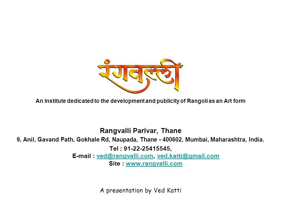 An Institute dedicated to the development and publicity of Rangoli as an Art form Rangvalli Parivar, Thane 9, Anil, Gavand Path, Gokhale Rd, Naupada,