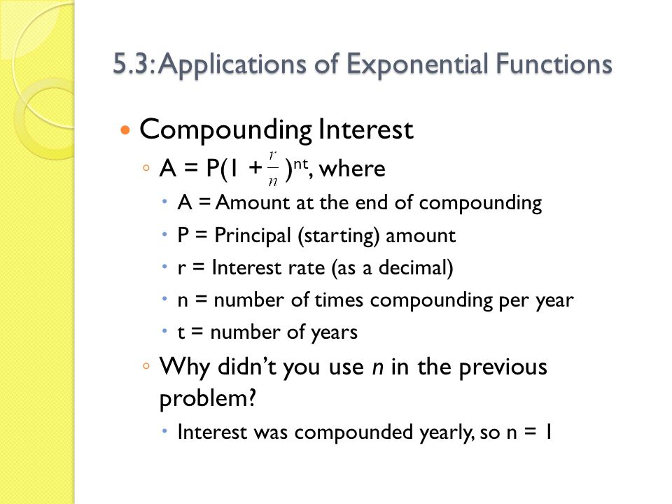 5.3: Applications of Exponential Functions Different Compounding Periods Determine the amount that a $4000 investment over three years at an annual rate of 6.4% for each compounding period.