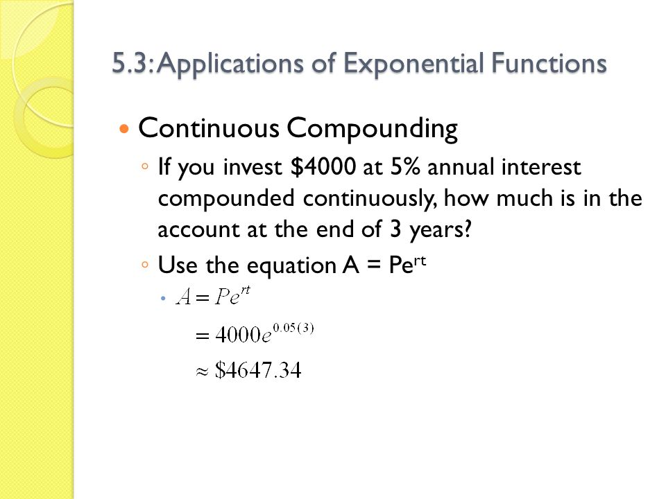 5.3: Applications of Exponential Functions Assignment Page 353 Problems 1 – 31, odd problems Show your work That means: if you dont show the equations youre putting into the calculator, you dont get credit.