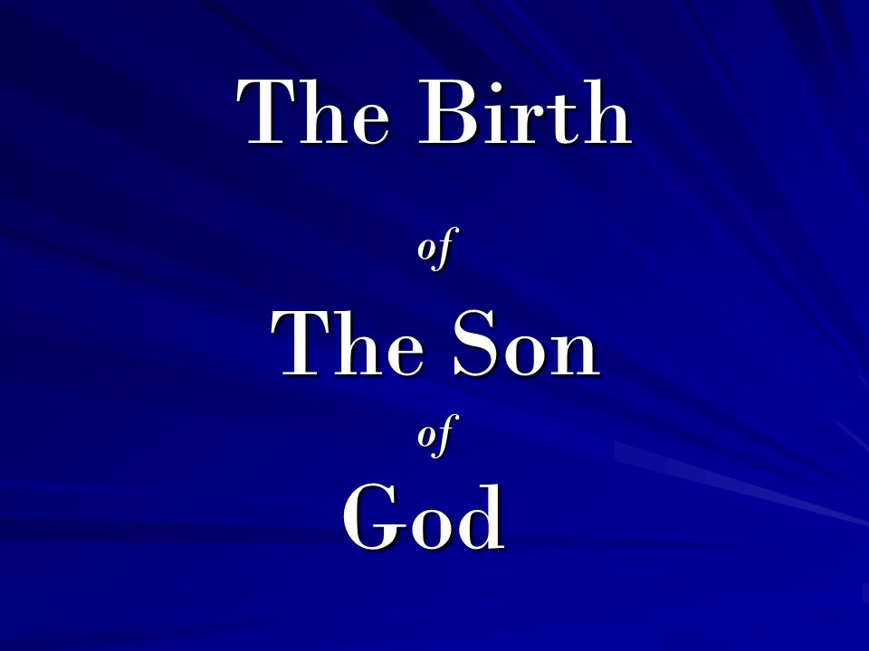 The Birth of The Son of God The Birth of The Son of God