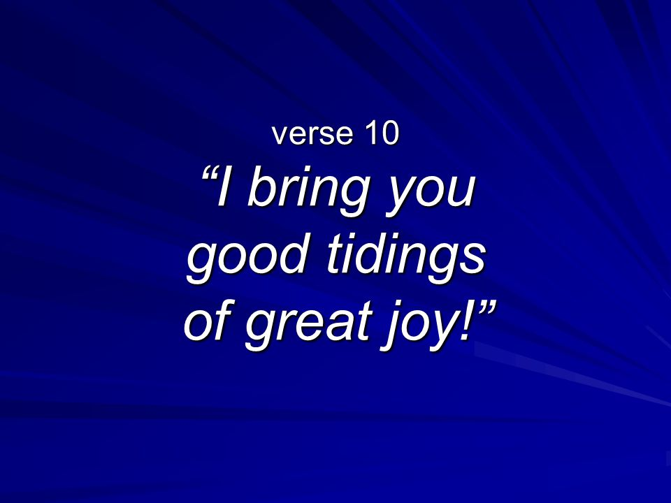 verse 10 I bring you good tidings of great joy!