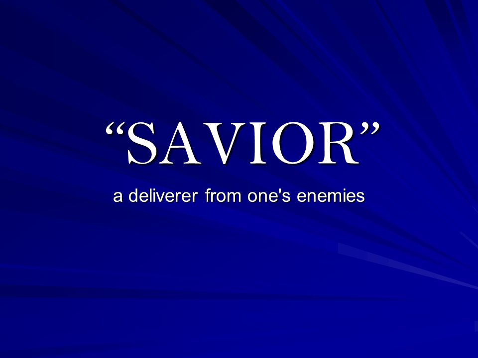 SAVIOR SAVIOR a deliverer from one s enemies