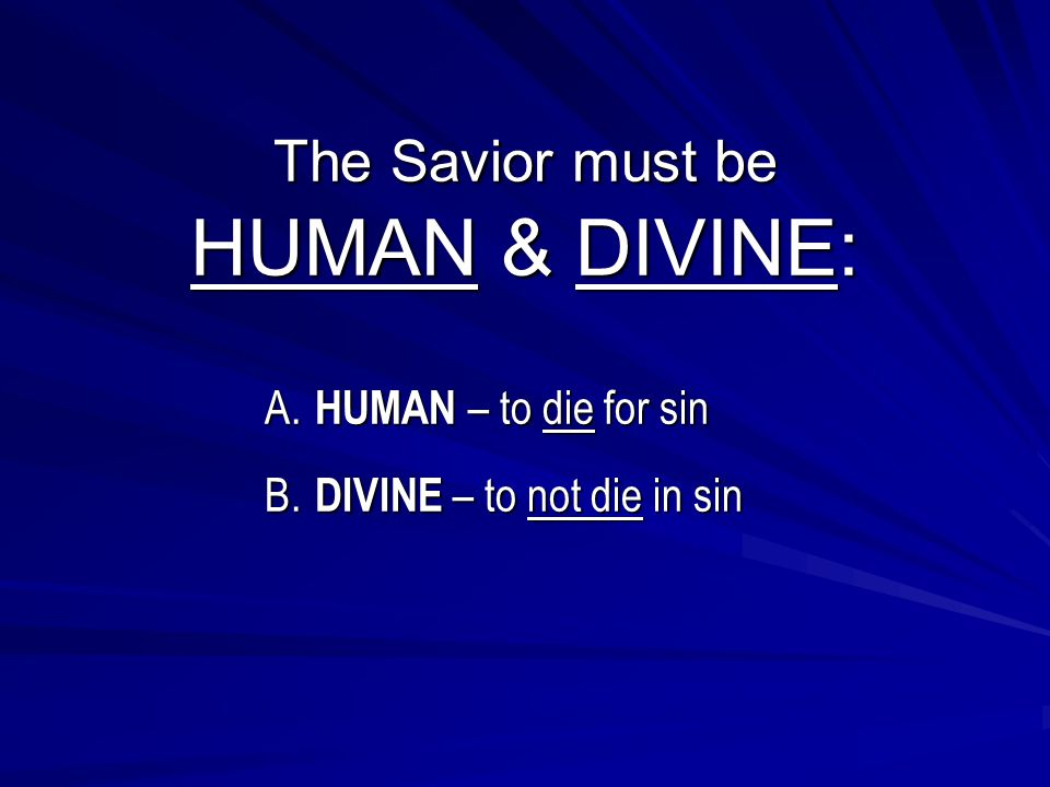 The Savior must be HUMAN & DIVINE: The Savior must be HUMAN & DIVINE: A.