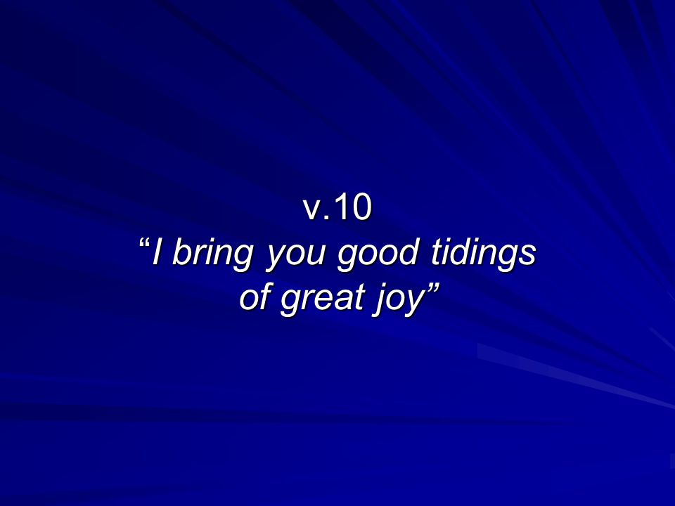 v.10I bring you good tidings of great joy v.10I bring you good tidings of great joy