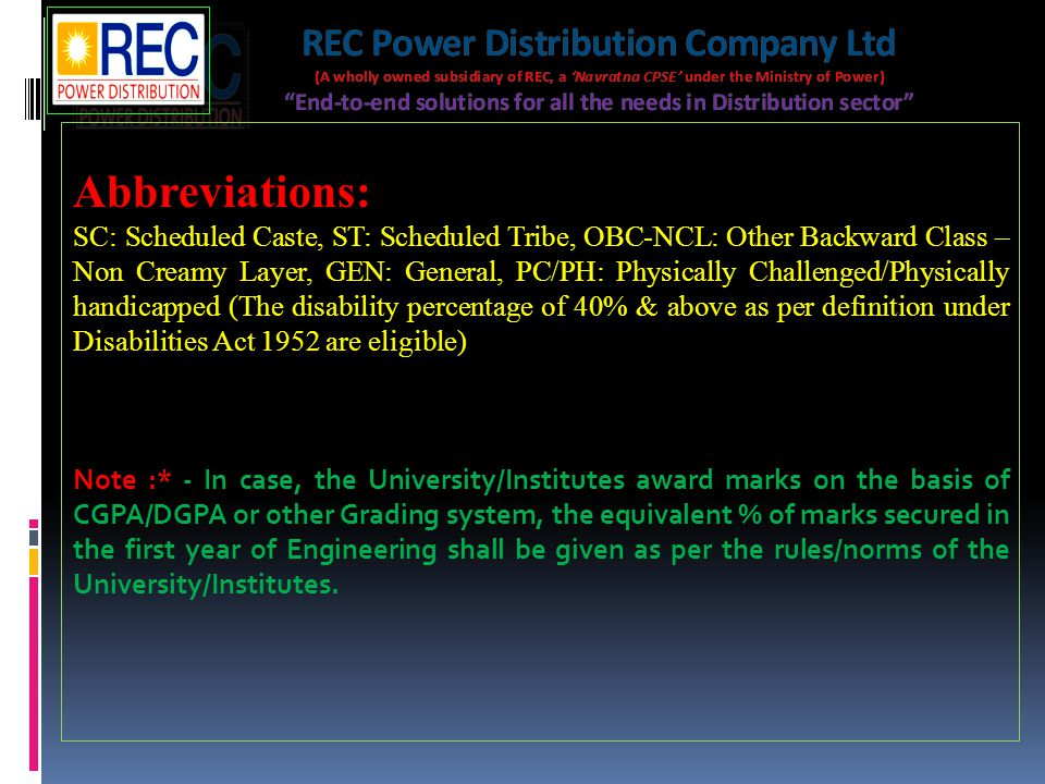 Abbreviations: SC: Scheduled Caste, ST: Scheduled Tribe, OBC-NCL: Other Backward Class – Non Creamy Layer, GEN: General, PC/PH: Physically Challenged/Physically handicapped (The disability percentage of 40% & above as per definition under Disabilities Act 1952 are eligible) Note :* - In case, the University/Institutes award marks on the basis of CGPA/DGPA or other Grading system, the equivalent % of marks secured in the first year of Engineering shall be given as per the rules/norms of the University/Institutes.