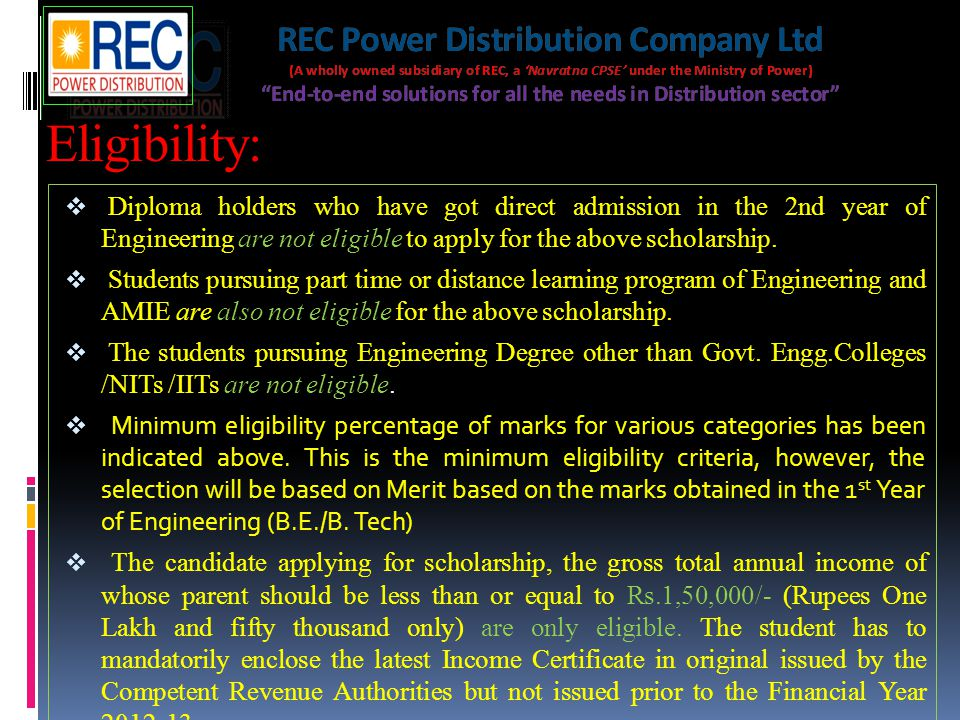 Eligibility: Diploma holders who have got direct admission in the 2nd year of Engineering are not eligible to apply for the above scholarship.