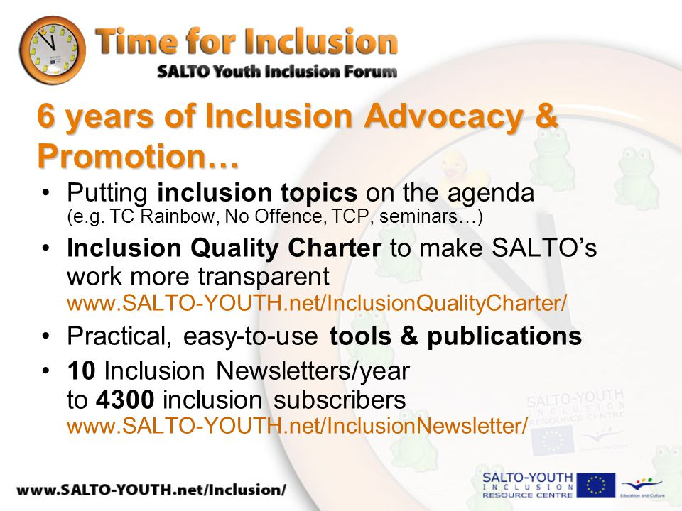 6 years of Inclusion Advocacy & Promotion… Putting inclusion topics on the agenda (e.g.