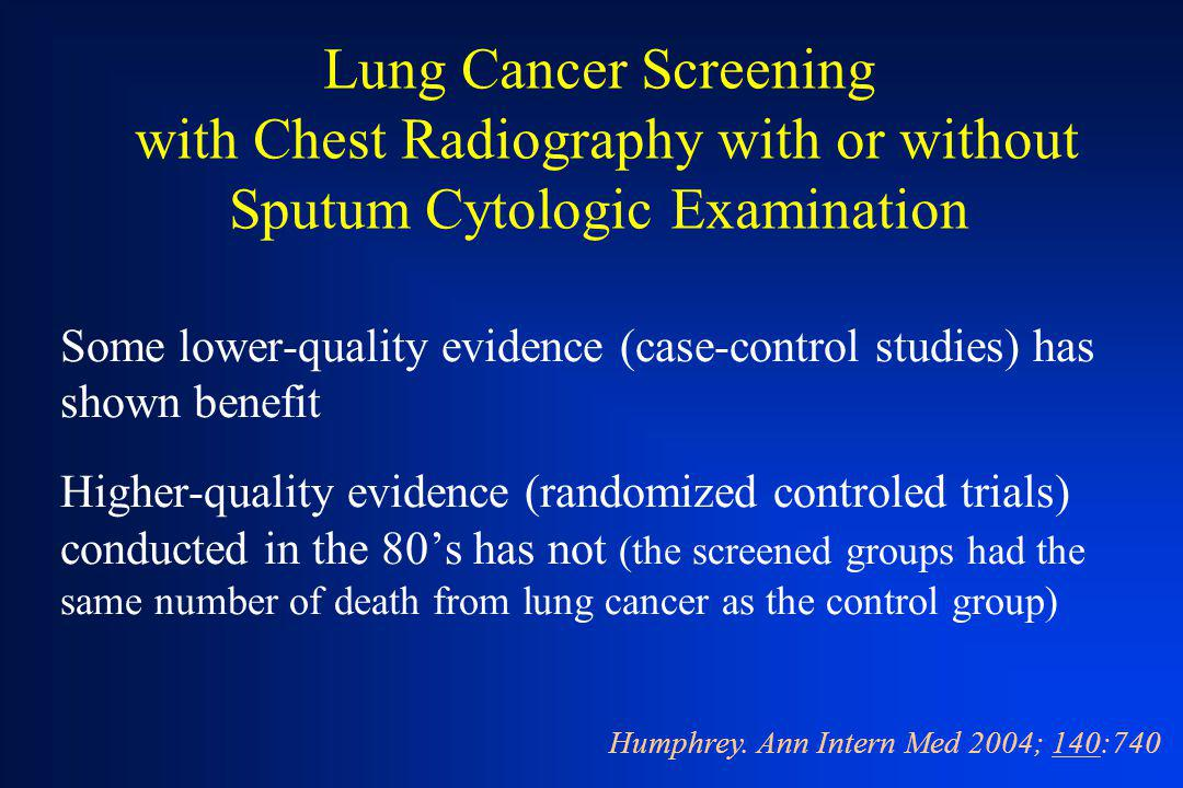Lung Cancer Screening with Chest Radiography with or without Sputum Cytologic Examination Some lower-quality evidence (case-control studies) has shown