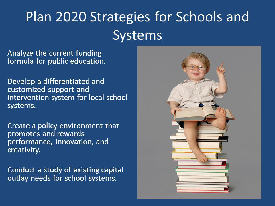 Plan 2020 Strategies for Schools and Systems Analyze the current funding formula for public education.