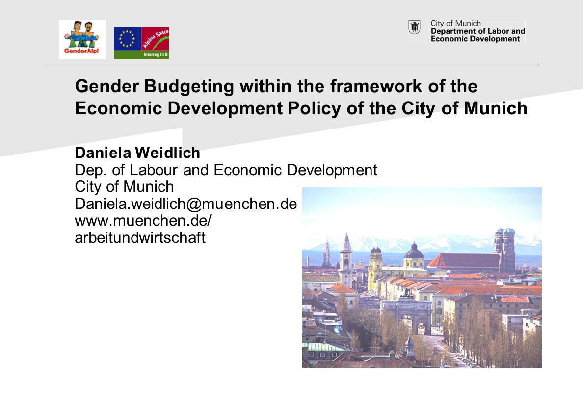 1 Gender Budgeting within the framework of the Economic Development Policy of the City of Munich Daniela Weidlich Dep. of Labour and Economic Developm